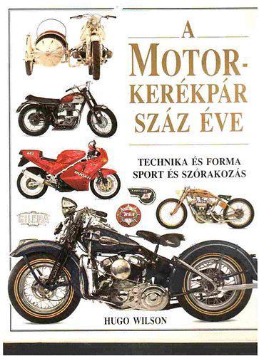 Wilson, Hugo: A motorkerékpár száz éve